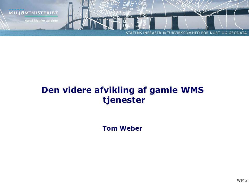 Den videre afvikling af gamle WMS tjenester Tom Weber WMS