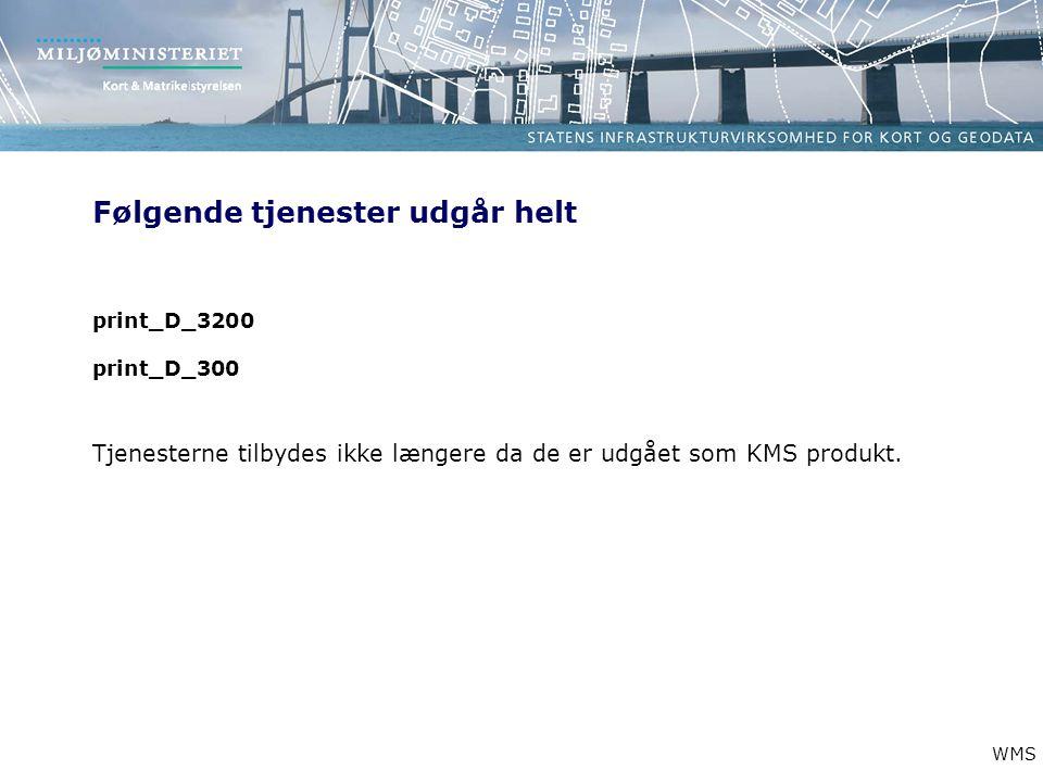 Følgende tjenester udgår helt print_D_3200 print_D_300 Tjenesterne tilbydes ikke længere da de er udgået som KMS produkt.