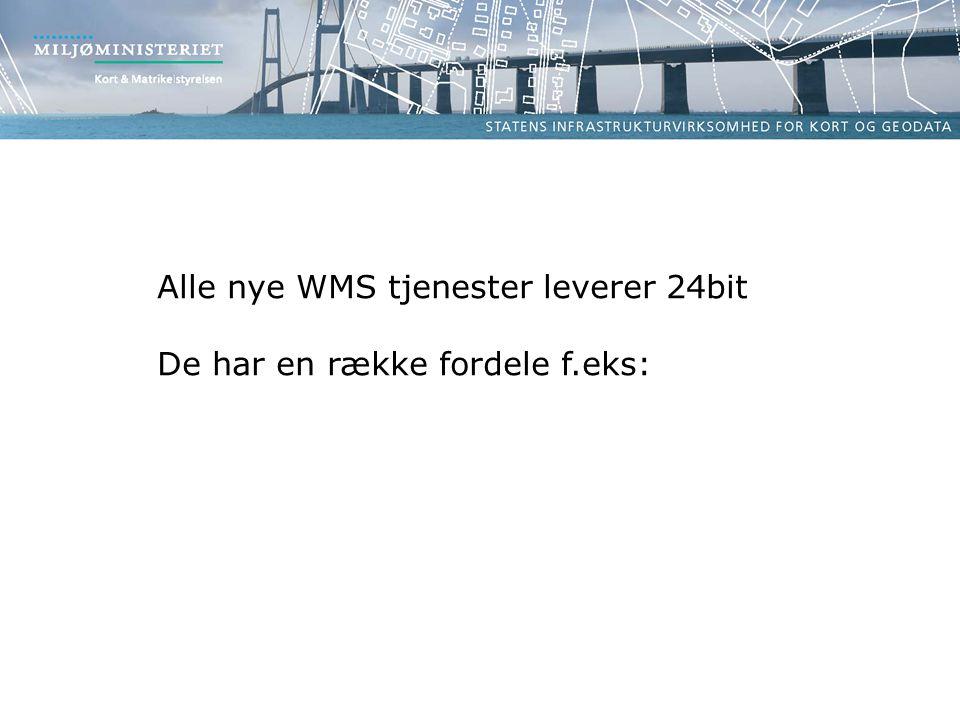 Alle nye WMS tjenester leverer 24bit De har en række fordele f.eks: