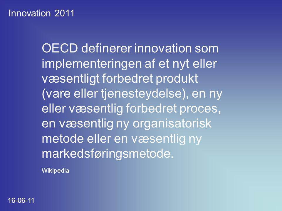 Innovation 2011 16-06-11 OECD definerer innovation som implementeringen af et nyt eller væsentligt forbedret produkt (vare eller tjenesteydelse), en ny eller væsentlig forbedret proces, en væsentlig ny organisatorisk metode eller en væsentlig ny markedsføringsmetode.