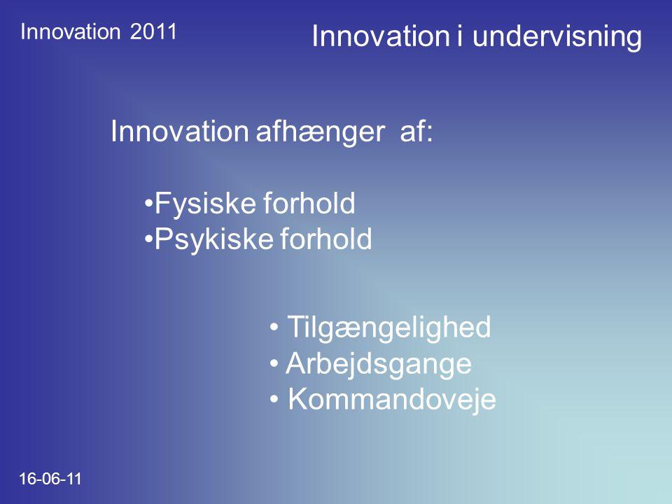 Innovation 2011 16-06-11 Innovation afhænger af: Fysiske forhold Psykiske forhold Tilgængelighed Arbejdsgange Kommandoveje Innovation i undervisning