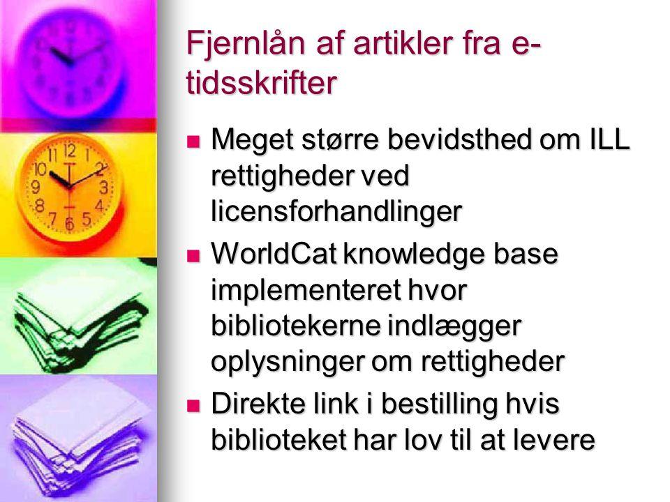 Fjernlån af artikler fra e- tidsskrifter Meget større bevidsthed om ILL rettigheder ved licensforhandlinger Meget større bevidsthed om ILL rettigheder ved licensforhandlinger WorldCat knowledge base implementeret hvor bibliotekerne indlægger oplysninger om rettigheder WorldCat knowledge base implementeret hvor bibliotekerne indlægger oplysninger om rettigheder Direkte link i bestilling hvis biblioteket har lov til at levere Direkte link i bestilling hvis biblioteket har lov til at levere