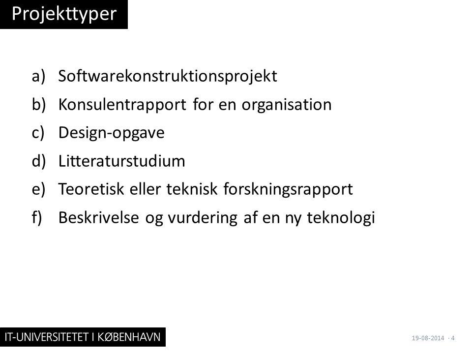 a)Softwarekonstruktionsprojekt b)Konsulentrapport for en organisation c)Design-opgave d)Litteraturstudium e)Teoretisk eller teknisk forskningsrapport f)Beskrivelse og vurdering af en ny teknologi Projekttyper 19-08-2014· 4