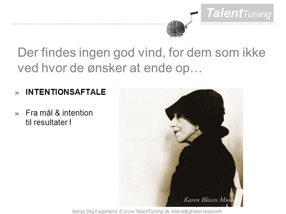 Talent Tuning Der findes ingen god vind, for dem som ikke ved hvor de ønsker at ende op… » INTENTIONSAFTALE » Fra mål & intention til resultater .