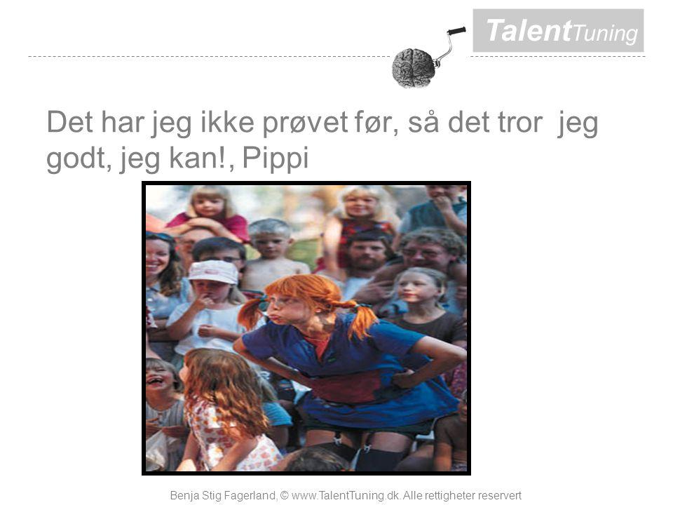 Talent Tuning Det har jeg ikke prøvet før, så det tror jeg godt, jeg kan!, Pippi Benja Stig Fagerland, © www.TalentTuning.dk.