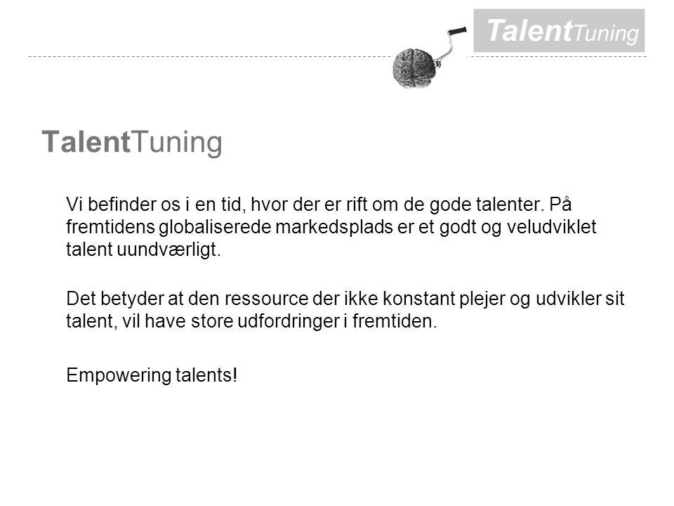 Talent Tuning Vi befinder os i en tid, hvor der er rift om de gode talenter.