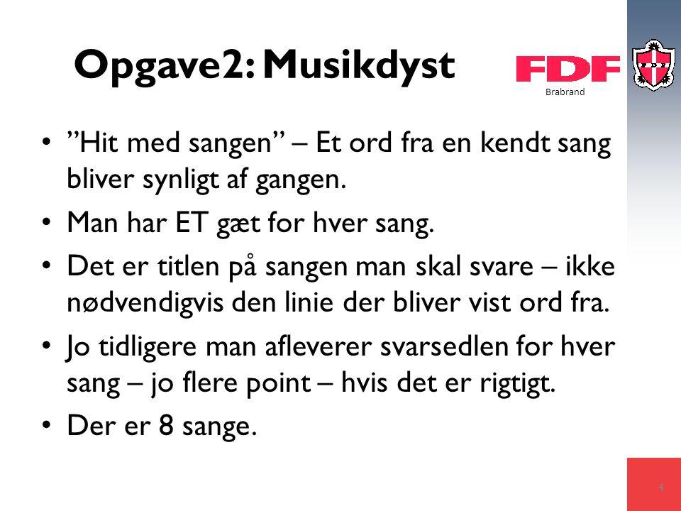Brabrand Opgave2: Musikdyst Hit med sangen – Et ord fra en kendt sang bliver synligt af gangen.