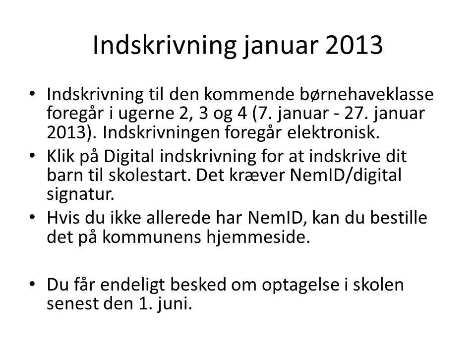 Indskrivning januar 2013 Indskrivning til den kommende børnehaveklasse foregår i ugerne 2, 3 og 4 (7.