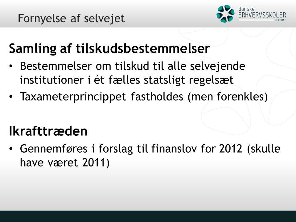 Fornyelse af selvejet Samling af tilskudsbestemmelser Bestemmelser om tilskud til alle selvejende institutioner i ét fælles statsligt regelsæt Taxameterprincippet fastholdes (men forenkles) Ikrafttræden Gennemføres i forslag til finanslov for 2012 (skulle have været 2011)