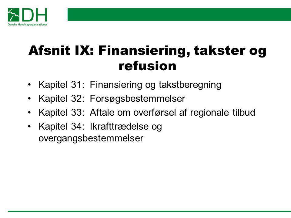 Afsnit IX: Finansiering, takster og refusion Kapitel 31: Finansiering og takstberegning Kapitel 32: Forsøgsbestemmelser Kapitel 33: Aftale om overførs