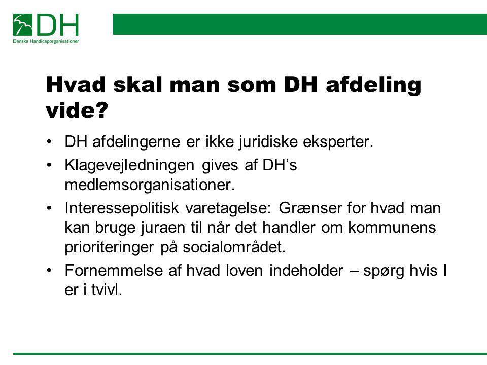 Hvad skal man som DH afdeling vide? DH afdelingerne er ikke juridiske eksperter. Klagevejledningen gives af DH's medlemsorganisationer. Interessepolit