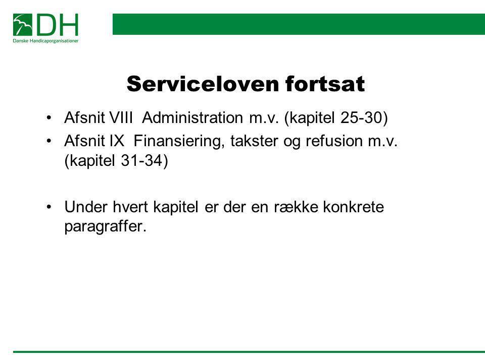 Serviceloven fortsat Afsnit VIII Administration m.v. (kapitel 25-30) Afsnit IX Finansiering, takster og refusion m.v. (kapitel 31-34) Under hvert kapi