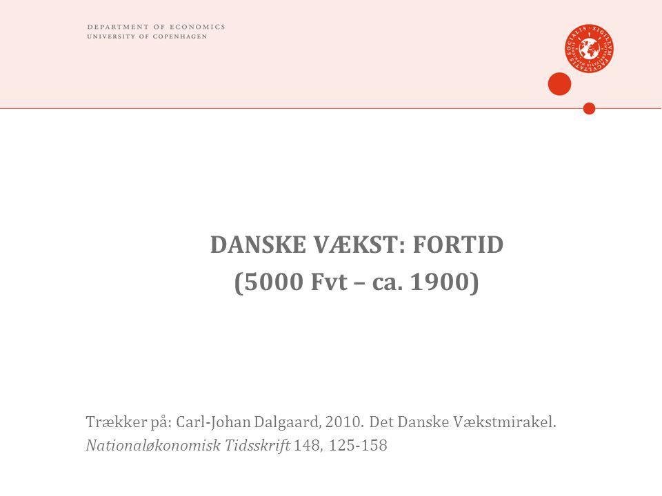 DANSKE VÆKST: FORTID (5000 Fvt – ca. 1900) Trækker på: Carl-Johan Dalgaard, 2010.