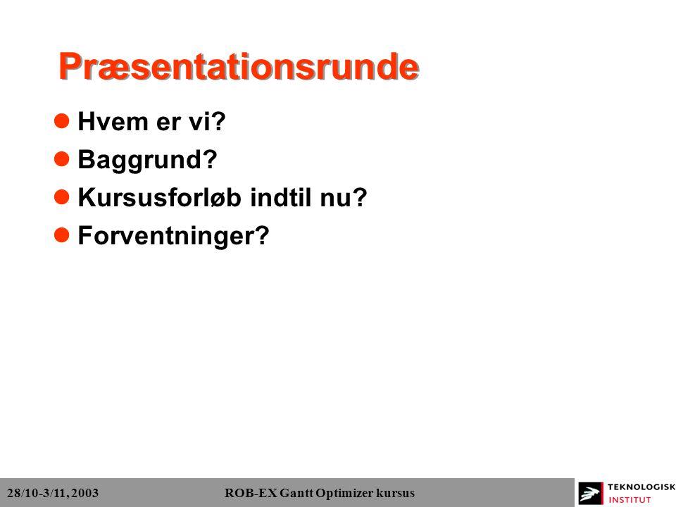 28/10-3/11, 2003 ROB-EX Gantt Optimizer kursus Præsentationsrunde Hvem er vi.