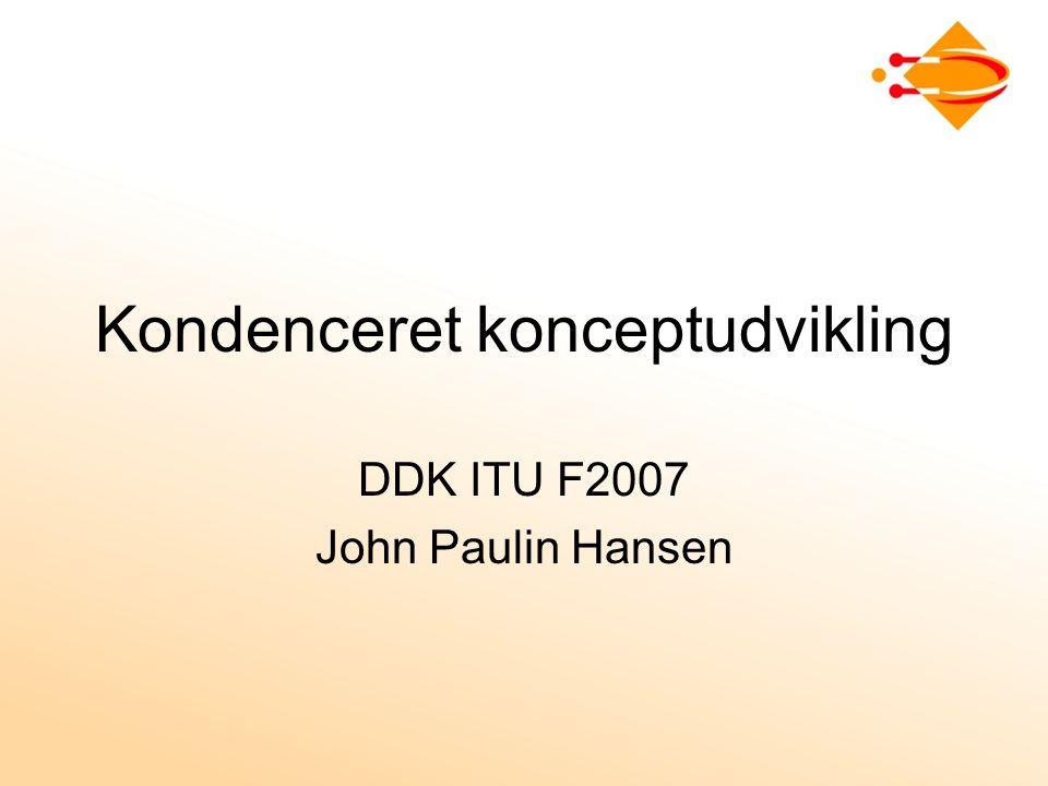 Kondenceret konceptudvikling DDK ITU F2007 John Paulin Hansen