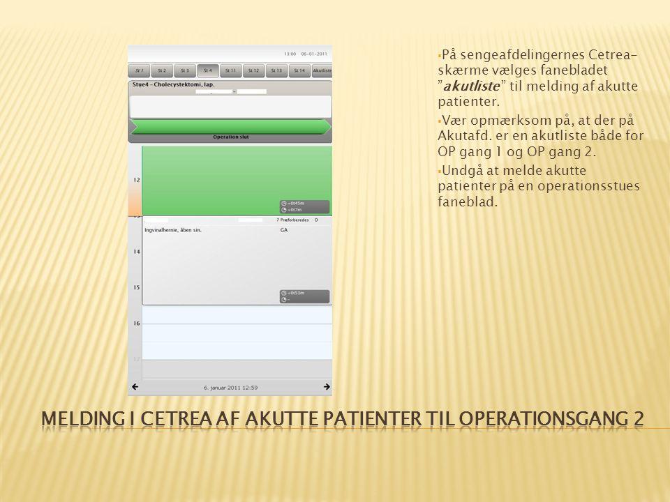  På sengeafdelingernes Cetrea- skærme vælges fanebladet akutliste til melding af akutte patienter.