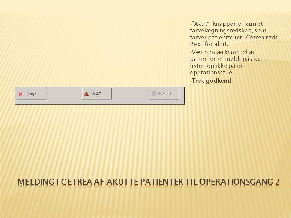  Akut -knappen er kun et farvelægningsredskab, som farver patientfeltet i Cetrea rødt.
