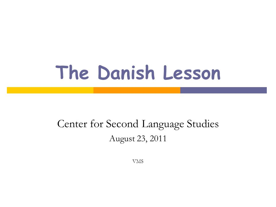 The Danish Lesson Center for Second Language Studies August 23, 2011 VMS