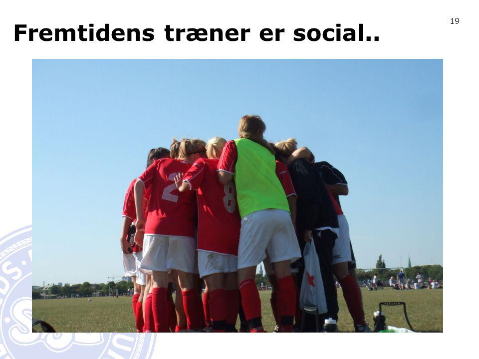 19 Fremtidens træner er social..