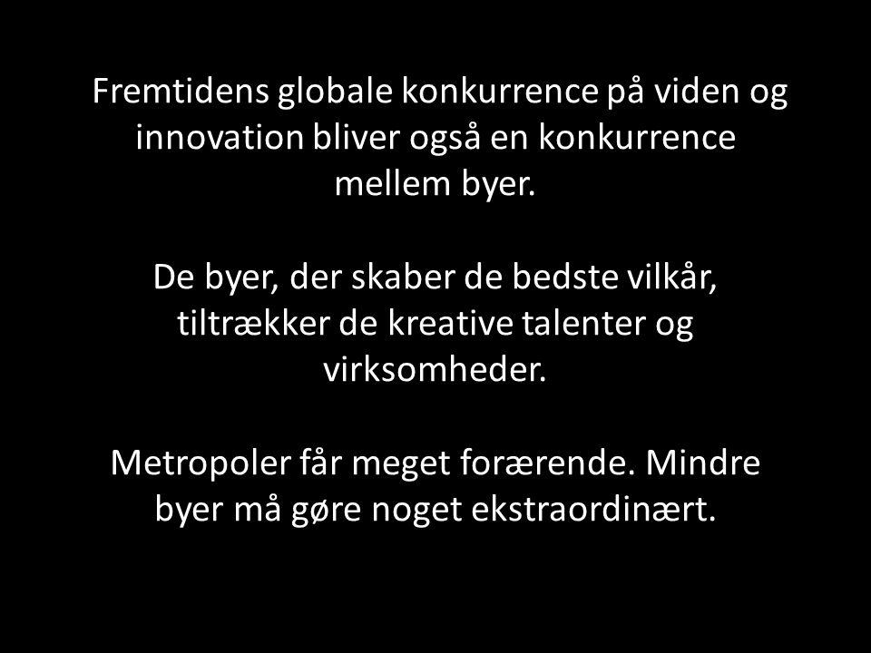 Fremtidens globale konkurrence på viden og innovation bliver også en konkurrence mellem byer.