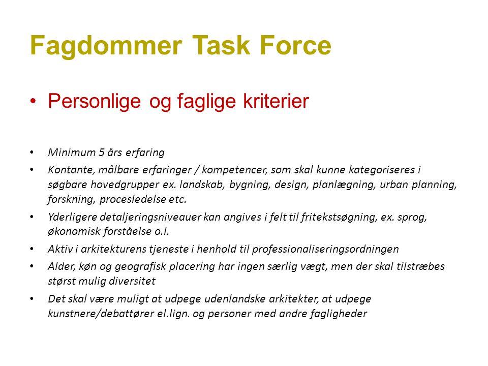 Fagdommer Task Force Personlige og faglige kriterier Minimum 5 års erfaring Kontante, målbare erfaringer / kompetencer, som skal kunne kategoriseres i søgbare hovedgrupper ex.