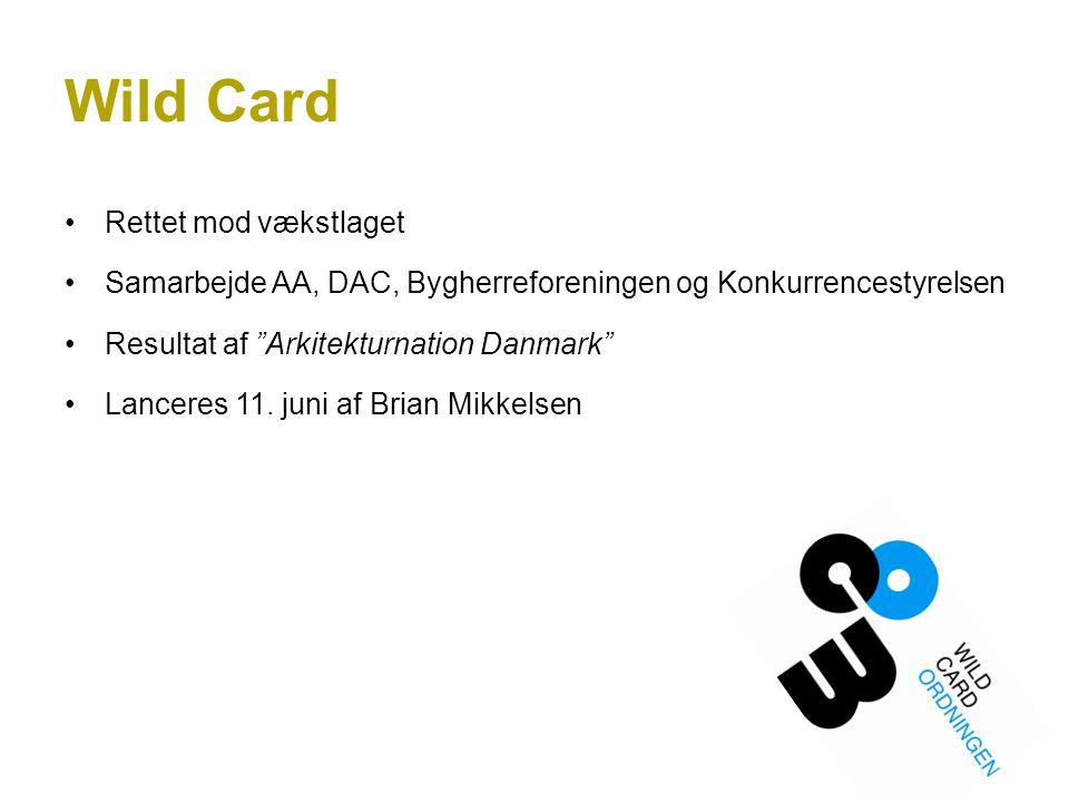 Wild Card Rettet mod vækstlaget Samarbejde AA, DAC, Bygherreforeningen og Konkurrencestyrelsen Resultat af Arkitekturnation Danmark Lanceres 11.