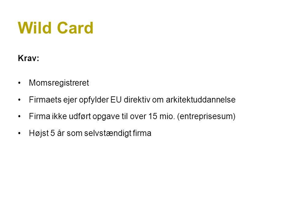 Wild Card Krav: Momsregistreret Firmaets ejer opfylder EU direktiv om arkitektuddannelse Firma ikke udført opgave til over 15 mio.