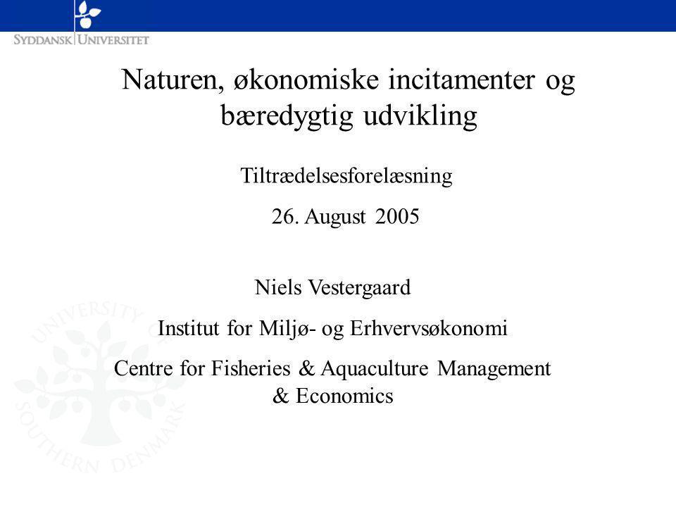 Naturen, økonomiske incitamenter og bæredygtig udvikling Tiltrædelsesforelæsning 26.