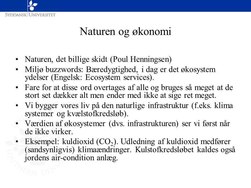 Naturen og økonomi Naturen, det billige skidt (Poul Henningsen) Miljø buzzwords: Bæredygtighed, i dag er det økosystem ydelser (Engelsk: Ecosystem services).