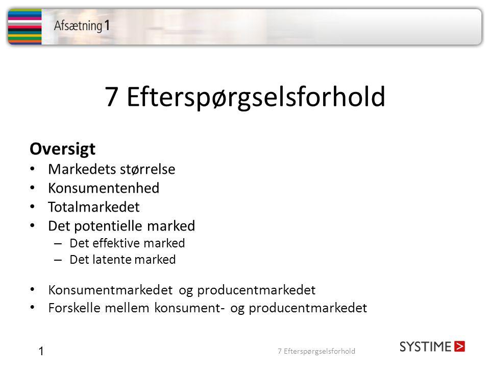 7 Efterspørgselsforhold 1 Oversigt Markedets størrelse Konsumentenhed Totalmarkedet Det potentielle marked – Det effektive marked – Det latente marked