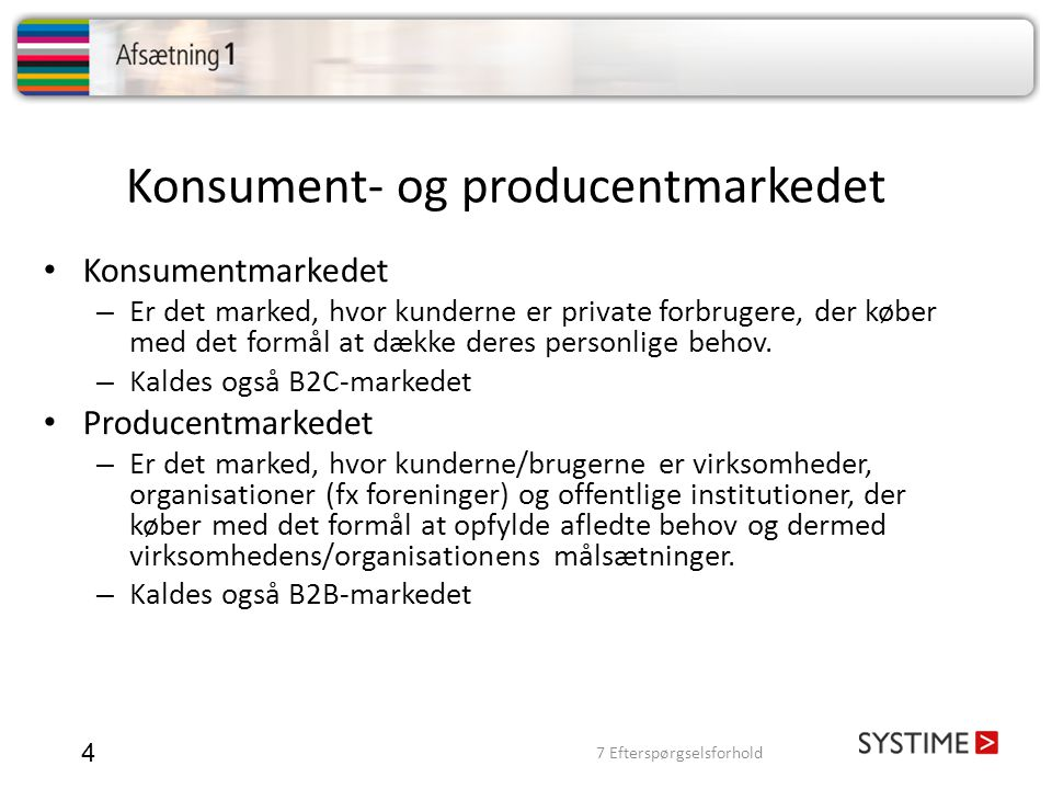 Konsument- og producentmarkedet 4 Konsumentmarkedet – Er det marked, hvor kunderne er private forbrugere, der køber med det formål at dække deres pers