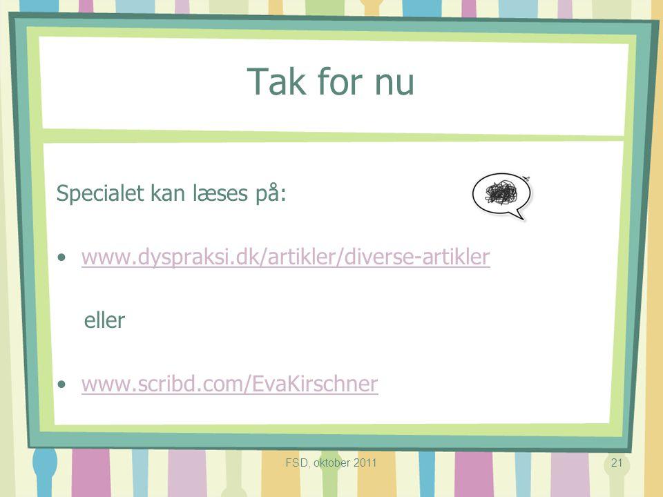 Tak for nu Specialet kan læses på: www.dyspraksi.dk/artikler/diverse-artikler eller www.scribd.com/EvaKirschner FSD, oktober 201121