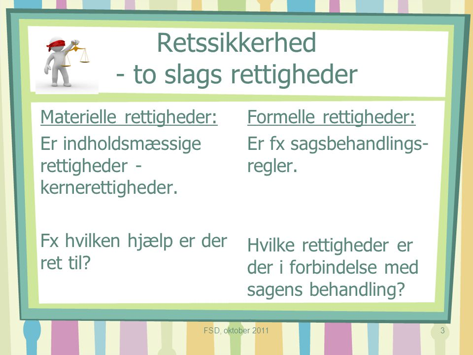 Retssikkerhed - to slags rettigheder Materielle rettigheder: Er indholdsmæssige rettigheder - kernerettigheder.