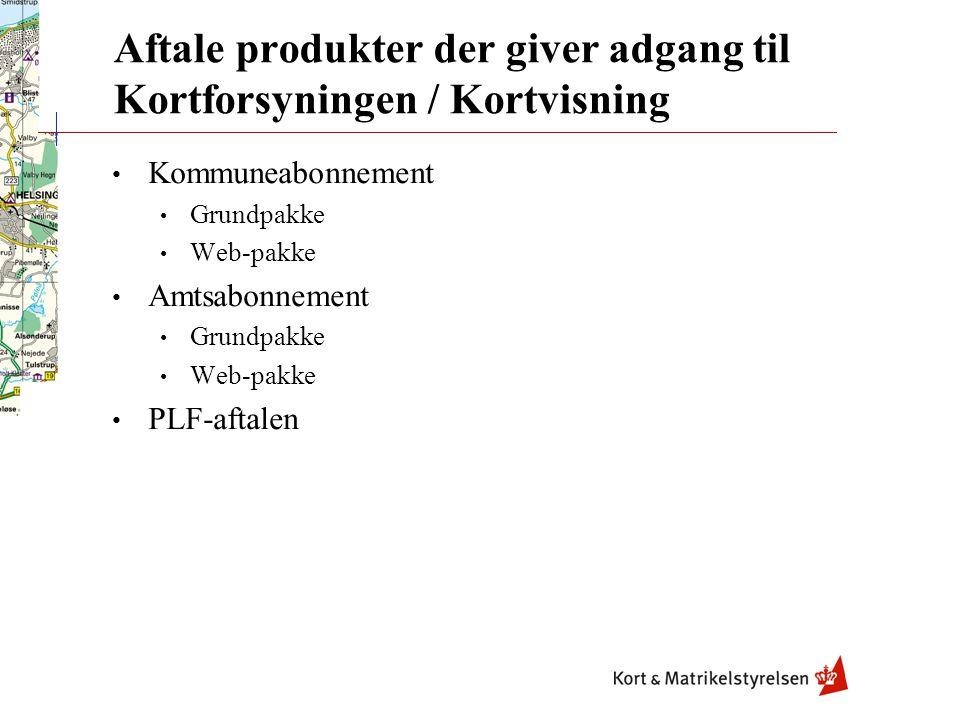 Aftale produkter der giver adgang til Kortforsyningen / Kortvisning Kommuneabonnement Grundpakke Web-pakke Amtsabonnement Grundpakke Web-pakke PLF-aftalen