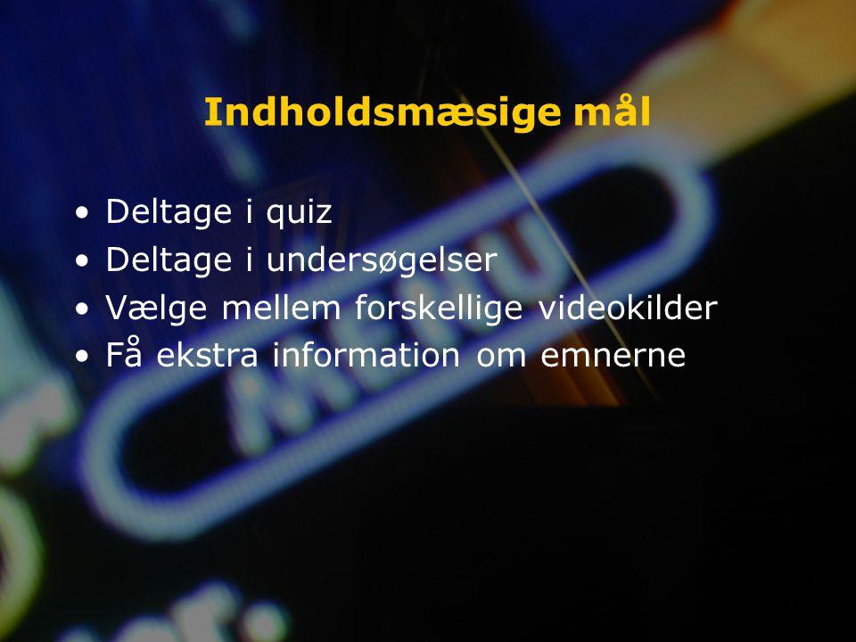 Indholdsmæsige mål Deltage i quiz Deltage i undersøgelser Vælge mellem forskellige videokilder Få ekstra information om emnerne
