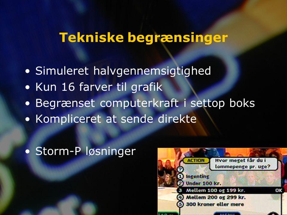 Tekniske begrænsinger Simuleret halvgennemsigtighed Kun 16 farver til grafik Begrænset computerkraft i settop boks Kompliceret at sende direkte Storm-P løsninger