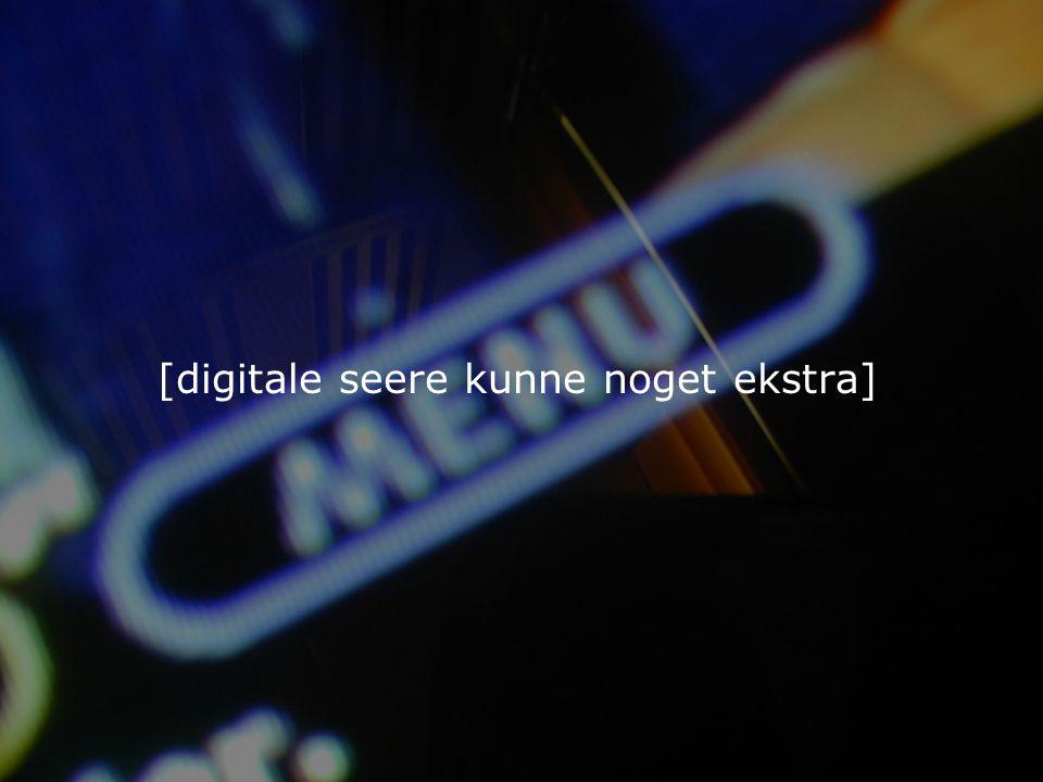 [digitale seere kunne noget ekstra]