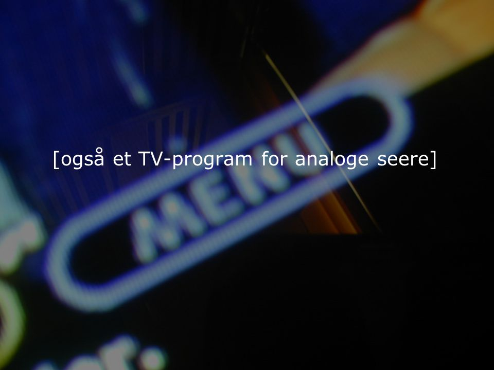 [også et TV-program for analoge seere]
