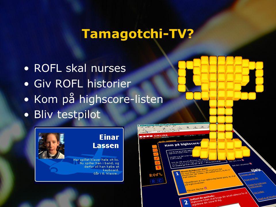 Tamagotchi-TV ROFL skal nurses Giv ROFL historier Kom på highscore-listen Bliv testpilot