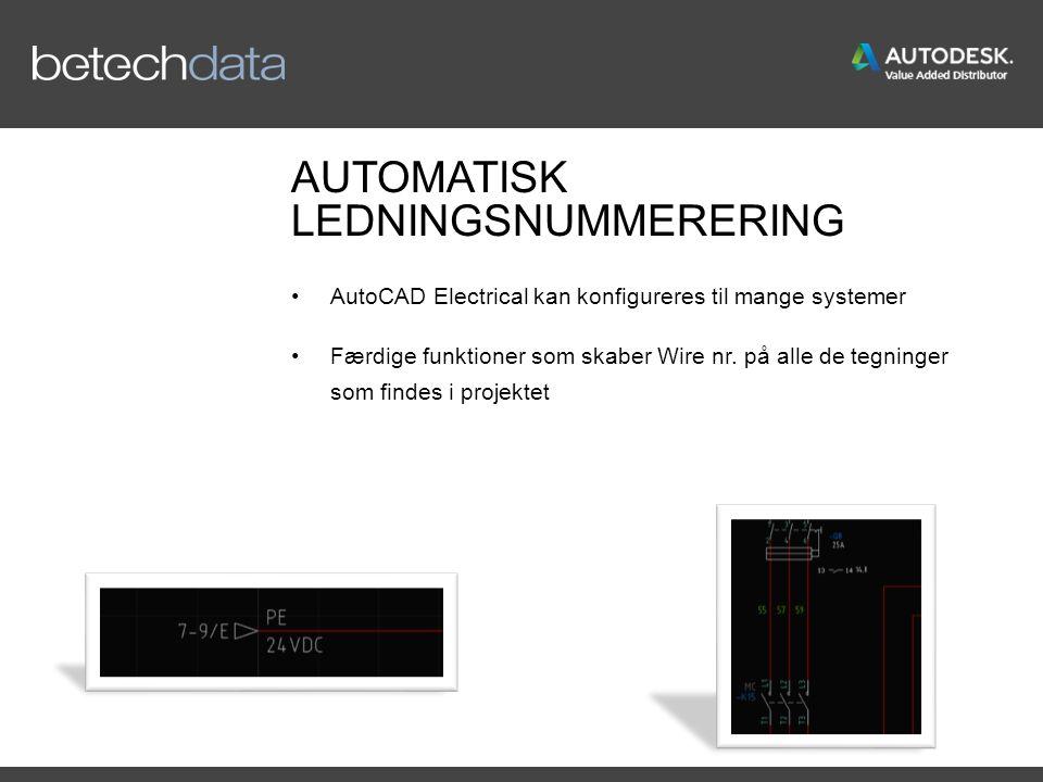 AUTOMATISK LEDNINGSNUMMERERING AutoCAD Electrical kan konfigureres til mange systemer Færdige funktioner som skaber Wire nr.