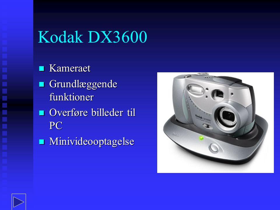 Kodak DX3600 Kameraet Kameraet Grundlæggende funktioner Grundlæggende funktioner Overføre billeder til PC Overføre billeder til PC Minivideooptagelse Minivideooptagelse