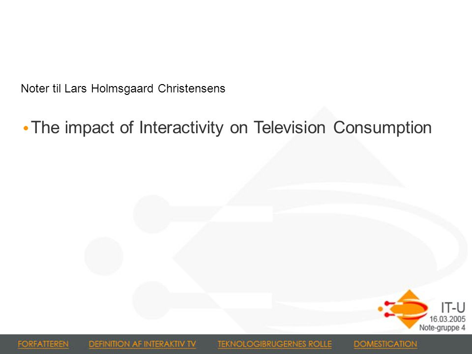 The impact of Interactivity on Television Consumption Noter til Lars Holmsgaard Christensens