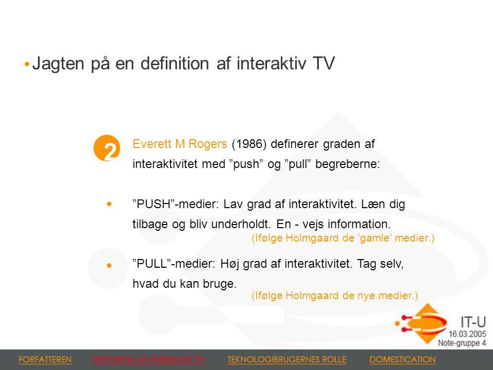 Everett M Rogers (1986) definerer graden af interaktivitet med push og pull begreberne: PUSH -medier: Lav grad af interaktivitet.