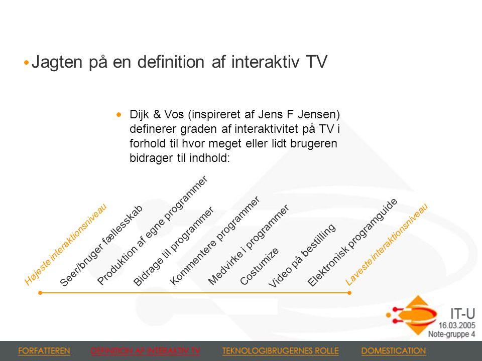 Dijk & Vos (inspireret af Jens F Jensen) definerer graden af interaktivitet på TV i forhold til hvor meget eller lidt brugeren bidrager til indhold: Jagten på en definition af interaktiv TV Højeste interaktionsniveau Seer/bruger fællesskab Produktion af egne programmer Bidrage til programmer Kommentere programmer Medvirke i programmer Costumize Video på bestilling Elektronisk programguide Laveste interaktionsniveau