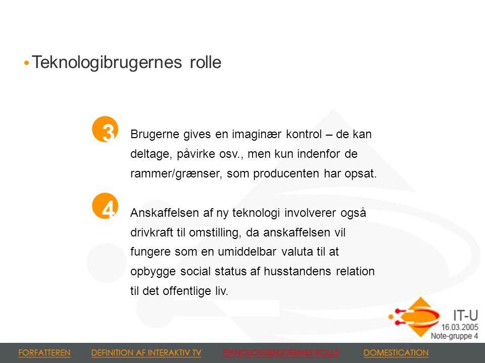 Brugerne gives en imaginær kontrol – de kan deltage, påvirke osv., men kun indenfor de rammer/grænser, som producenten har opsat.