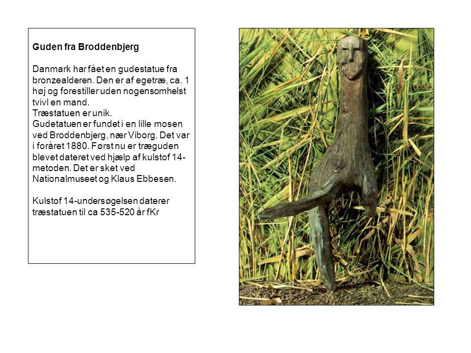 Guden fra Broddenbjerg Danmark har fået en gudestatue fra bronzealderen.