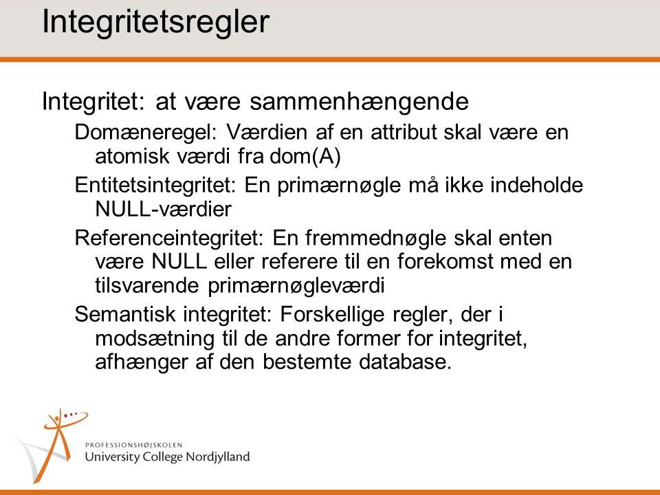 Integritetsregler Integritet: at være sammenhængende Domæneregel: Værdien af en attribut skal være en atomisk værdi fra dom(A) Entitetsintegritet: En primærnøgle må ikke indeholde NULL-værdier Referenceintegritet: En fremmednøgle skal enten være NULL eller referere til en forekomst med en tilsvarende primærnøgleværdi Semantisk integritet: Forskellige regler, der i modsætning til de andre former for integritet, afhænger af den bestemte database.