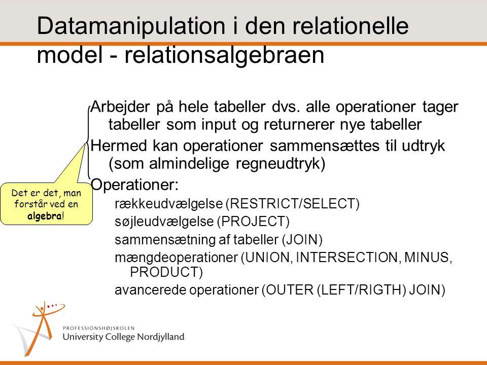 Datamanipulation i den relationelle model - relationsalgebraen Arbejder på hele tabeller dvs.