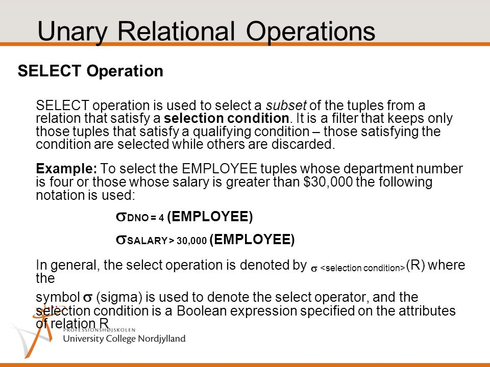 Unary Relational Operations SELECT Operation SELECT operation is used to select a subset of the tuples from a relation that satisfy a selection condition.