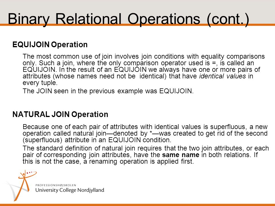 Binary Relational Operations (cont.) EQUIJOIN Operation The most common use of join involves join conditions with equality comparisons only.